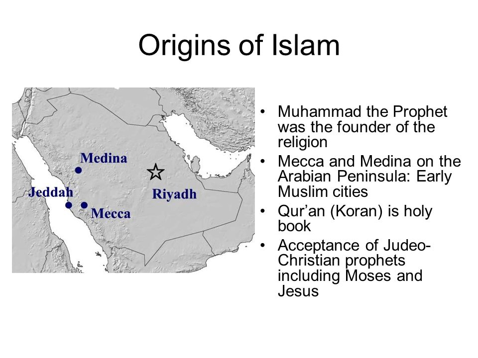 Origins of Islam Muhammad the Prophet was the founder of the religion