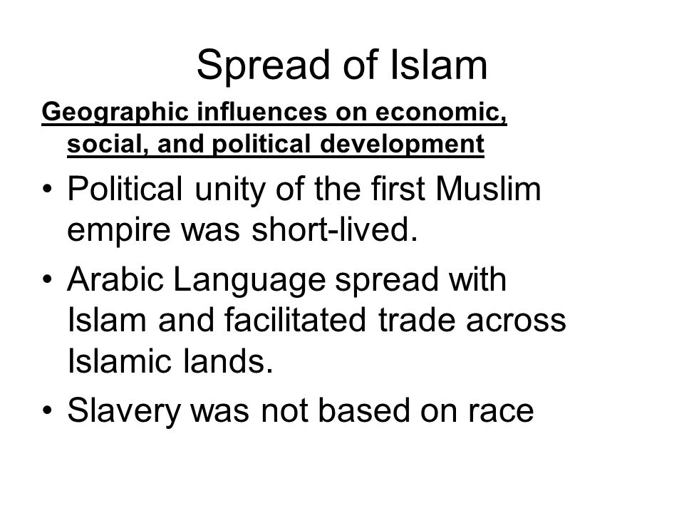 Spread of Islam Geographic influences on economic, social, and political development. Political unity of the first Muslim empire was short-lived.