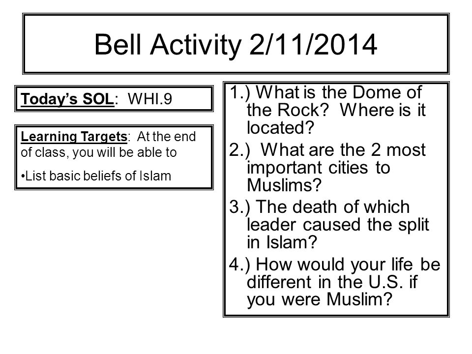 Bell Activity 2/11/2014 1.) What is the Dome of the Rock Where is it located 2.) What are the 2 most important cities to Muslims