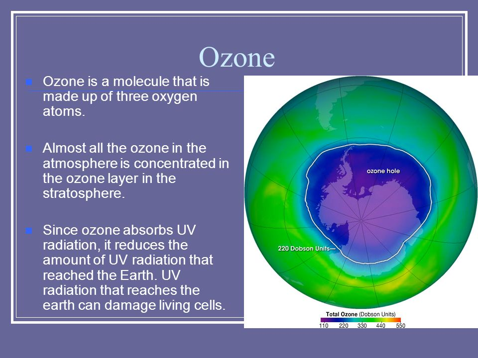 Ozone Ozone is a molecule that is made up of three oxygen atoms.