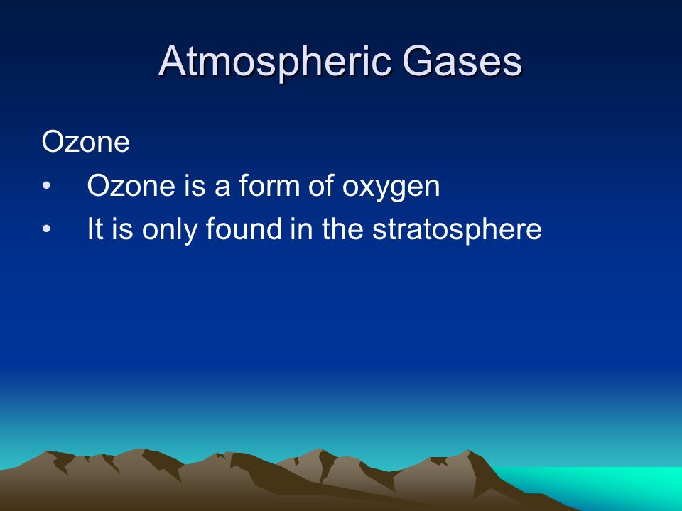 Atmospheric Gases Ozone Ozone is a form of oxygen