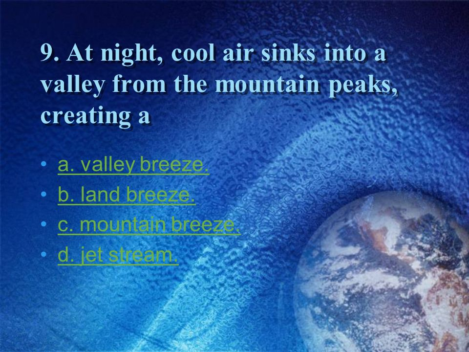 9. At night, cool air sinks into a valley from the mountain peaks, creating a
