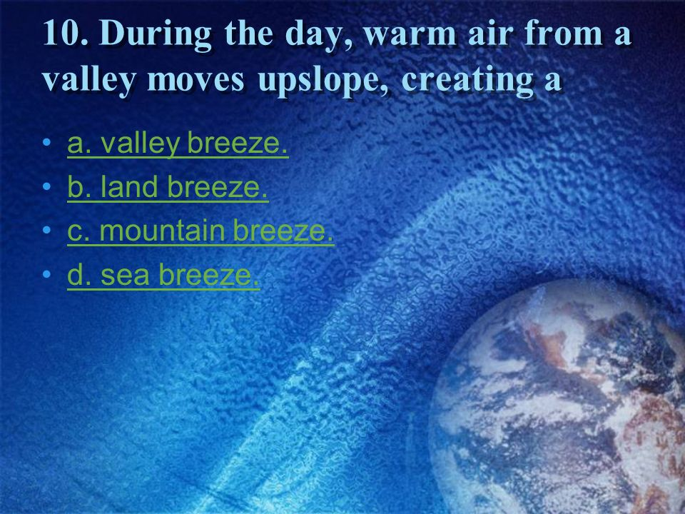 10. During the day, warm air from a valley moves upslope, creating a