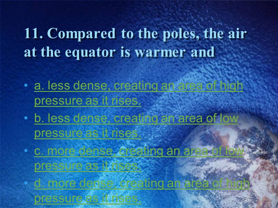 11. Compared to the poles, the air at the equator is warmer and