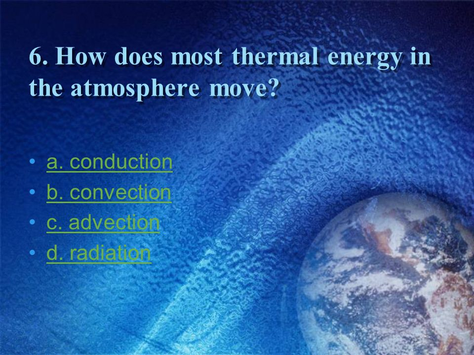6. How does most thermal energy in the atmosphere move