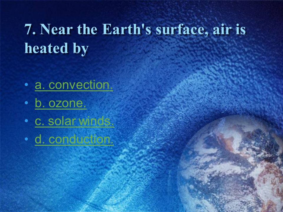 7. Near the Earth s surface, air is heated by