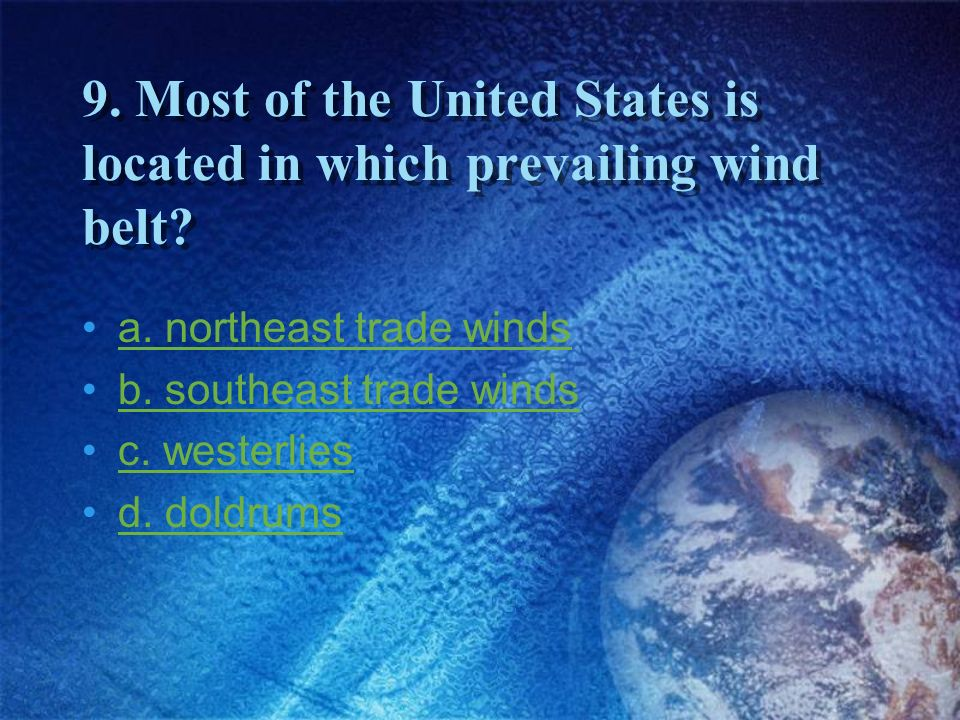 9. Most of the United States is located in which prevailing wind belt