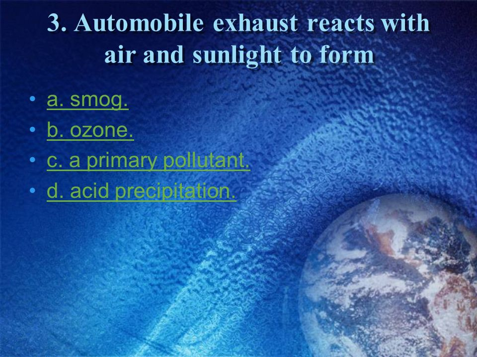 3. Automobile exhaust reacts with air and sunlight to form