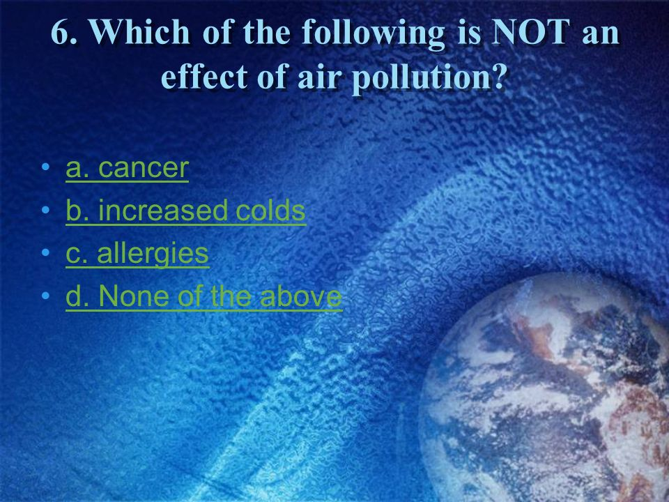 6. Which of the following is NOT an effect of air pollution