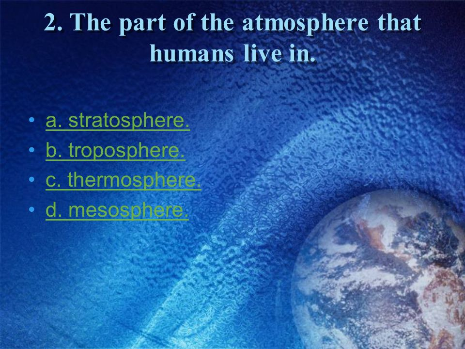 2. The part of the atmosphere that humans live in.