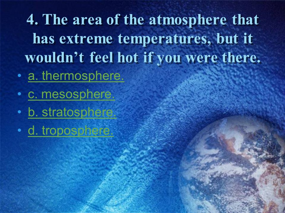 4. The area of the atmosphere that has extreme temperatures, but it wouldn't feel hot if you were there.