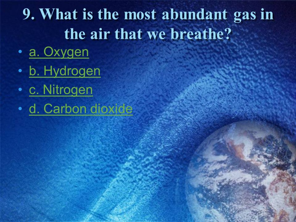 9. What is the most abundant gas in the air that we breathe