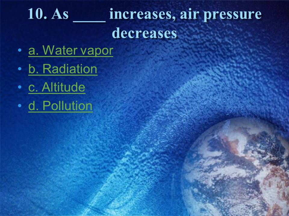 10. As ____ increases, air pressure decreases