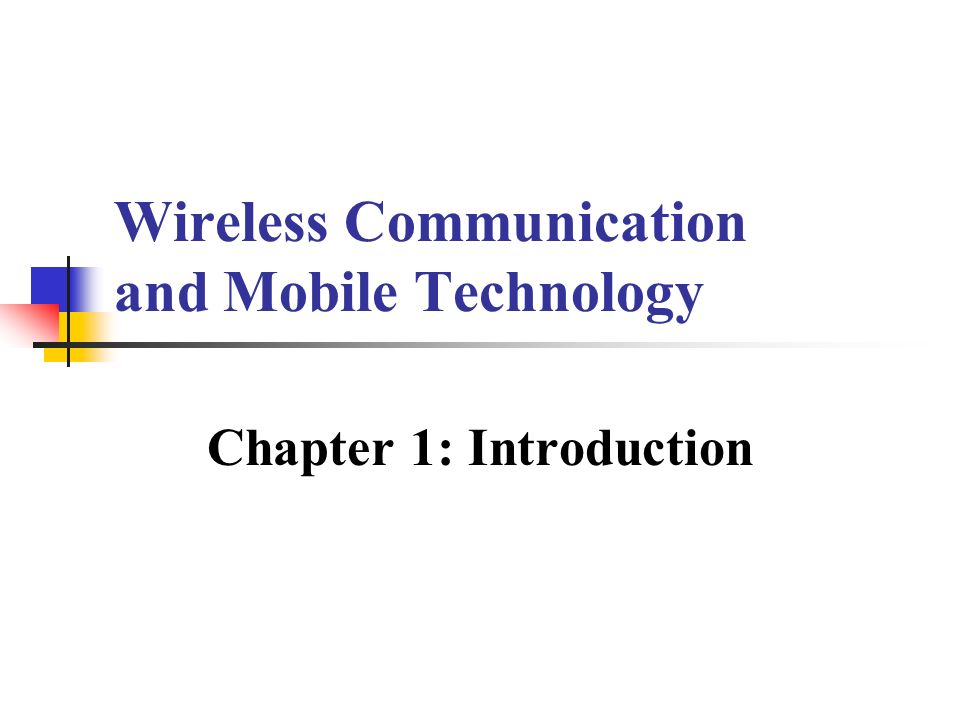 wireless and mobile technology introduction Technology), migration from 2g to 4g wireless communication systems, mobile platforms students can understand and describe technical terminologies which are frequently used in the mobile technology and mobile systems.