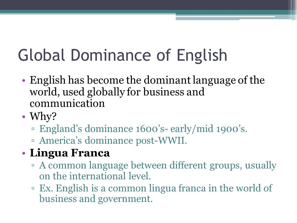 english the dominant language One reason english is the dominant language of business and of the internet is that it is the native language in over more than 60 nations, and increasingly the official secondary language elsewhere.