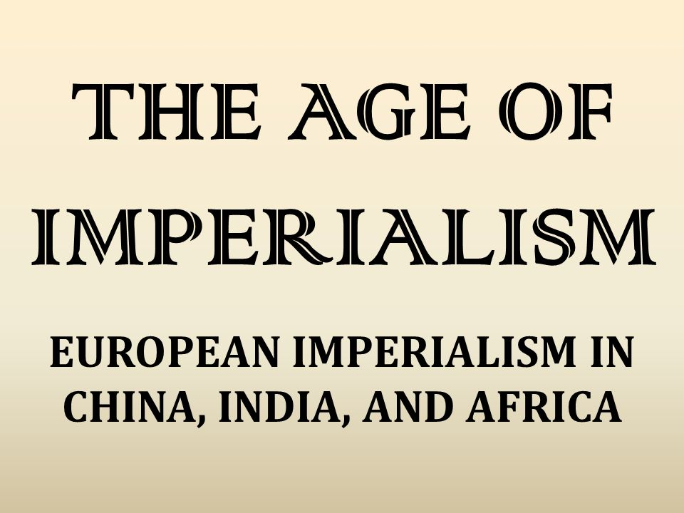 EUROPEAN IMPERIALISM IN CHINA, INDIA, AND AFRICA