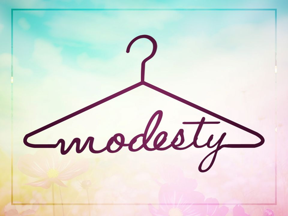 Modesty Have you dressed for the pleasure of someone else ...