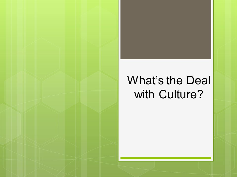 What's the Deal with Culture