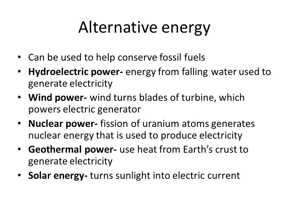 Alternative energy Can be used to help conserve fossil fuels