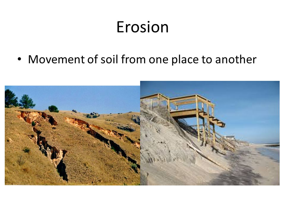 Erosion Movement of soil from one place to another