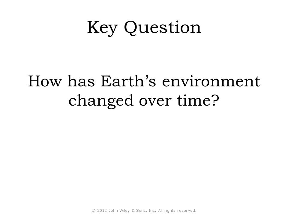 Key Question How has Earth's environment changed over time