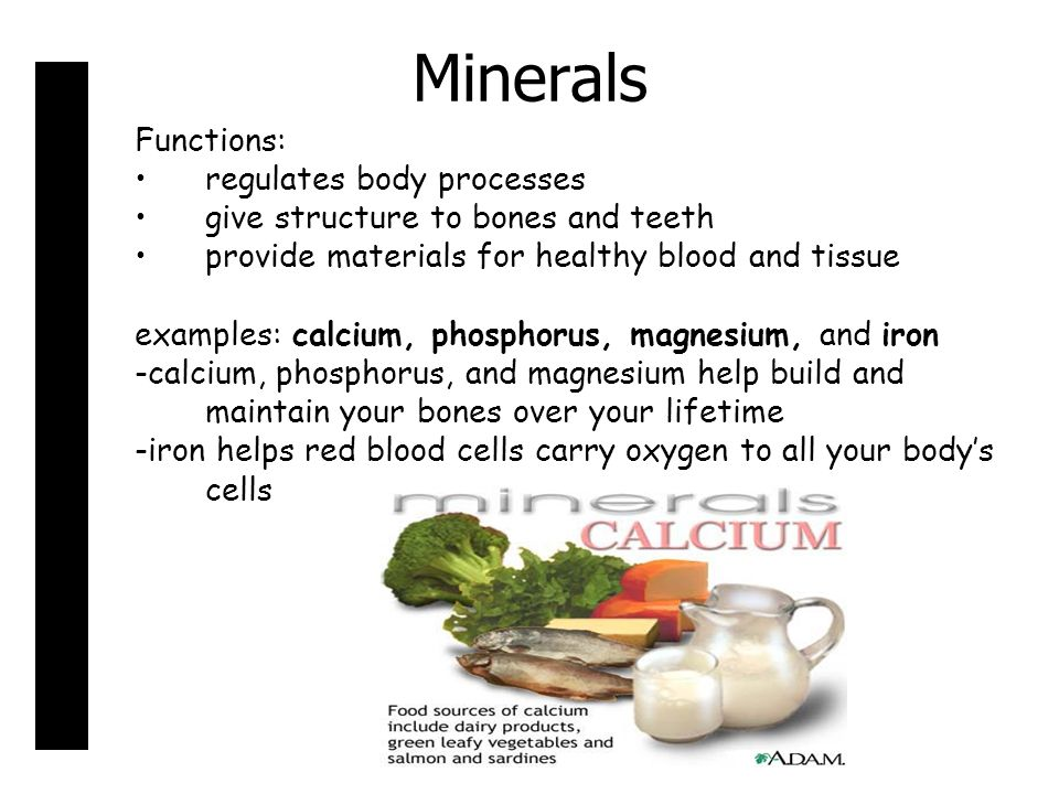 Minerals Functions: regulates body processes