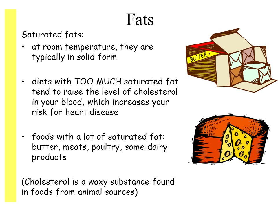 Fats Saturated fats: at room temperature, they are typically in solid form.