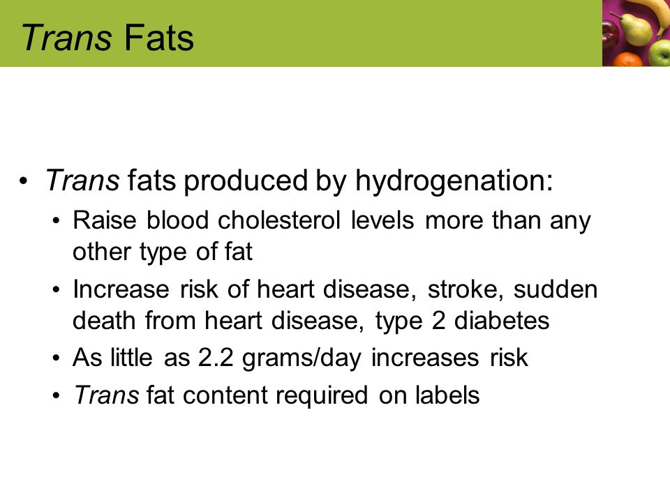 Trans Fats Trans fats produced by hydrogenation:
