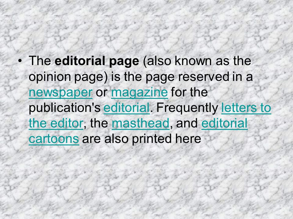 The editorial page (also known as the opinion page) is the page reserved in a newspaper or magazine for the publication s editorial.