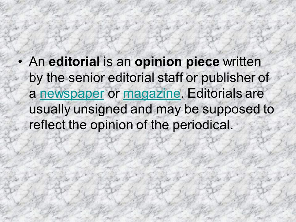 An editorial is an opinion piece written by the senior editorial staff or publisher of a newspaper or magazine.