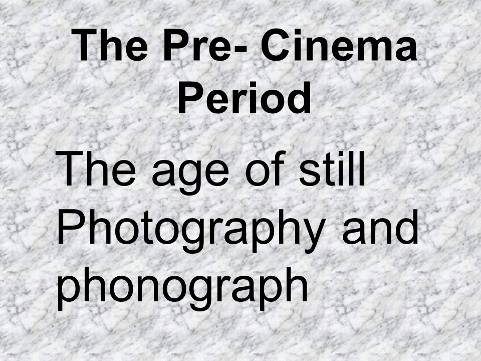 The Pre- Cinema Period The age of still Photography and phonograph