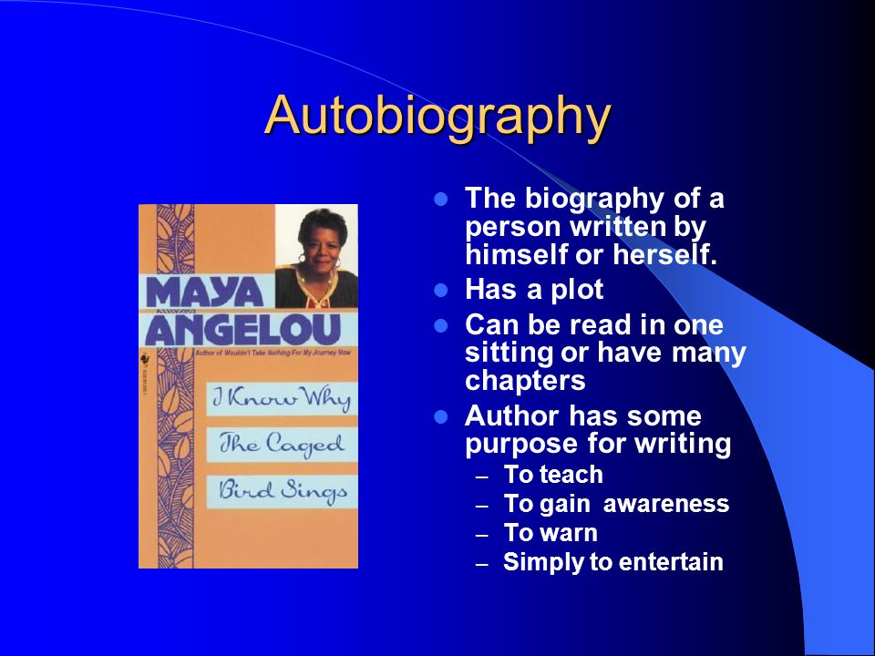 Autobiography The biography of a person written by himself or herself.