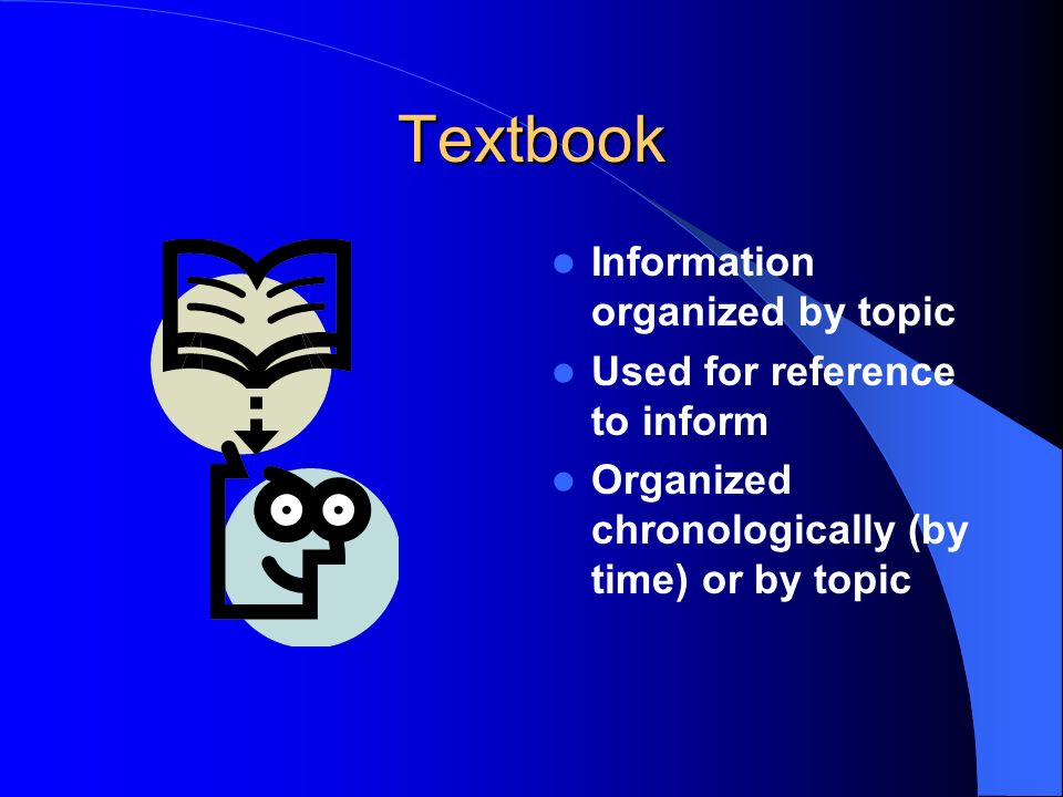 Textbook Information organized by topic Used for reference to inform