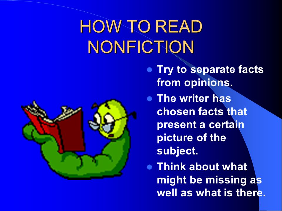HOW TO READ NONFICTION Try to separate facts from opinions.
