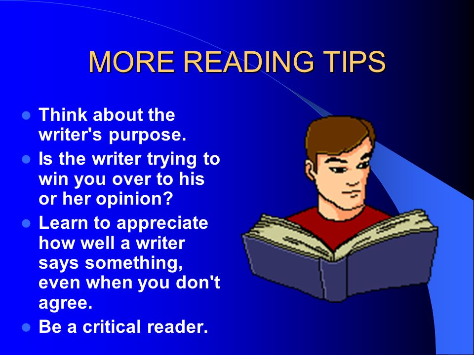 MORE READING TIPS Think about the writer s purpose.