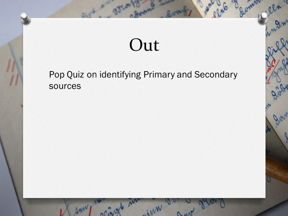 Out Pop Quiz on identifying Primary and Secondary sources