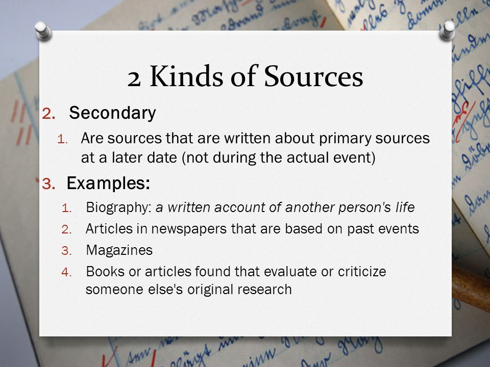 2 Kinds of Sources Secondary Examples: