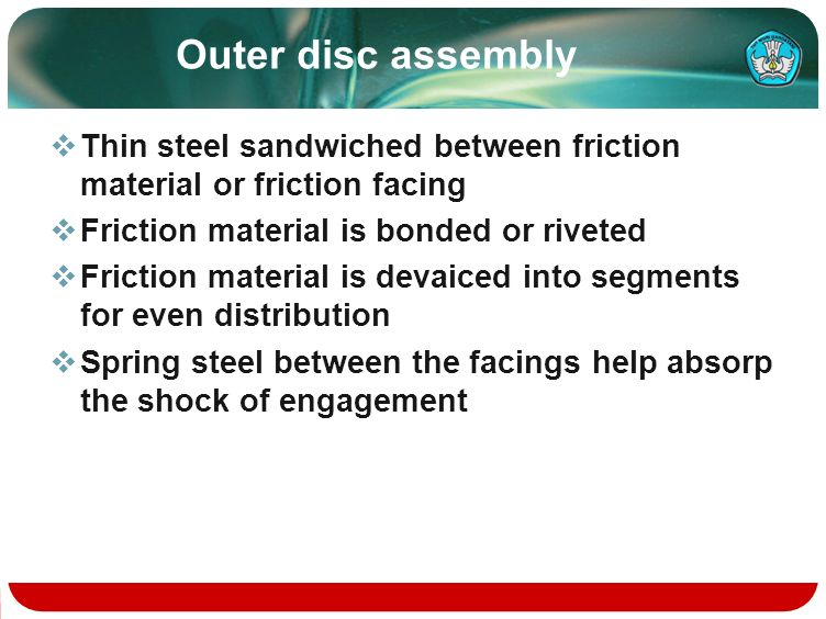 Outer disc assembly Thin steel sandwiched between friction material or friction facing. Friction material is bonded or riveted.
