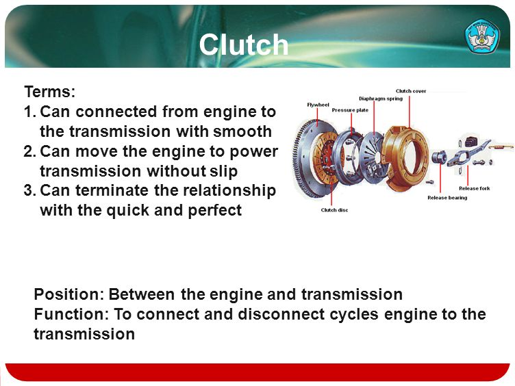 Clutch Terms: Can connected from engine to the transmission with smooth. Can move the engine to power transmission without slip.