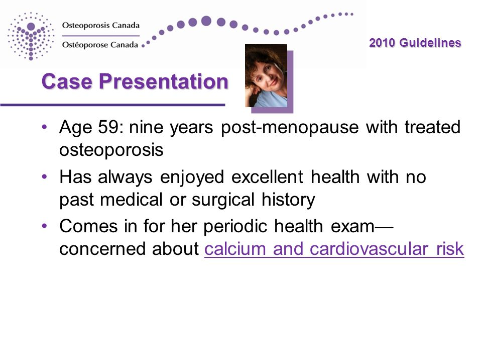 Case Presentation Age 59: nine years post-menopause with treated osteoporosis.