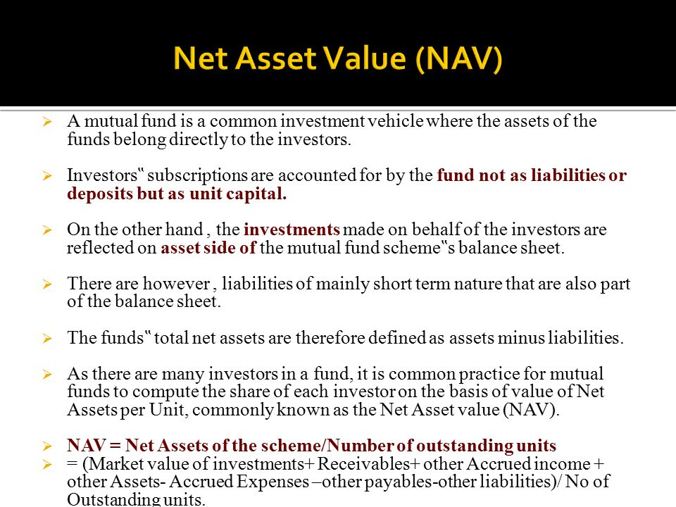 net asset value The nav of a fund is calculated by the mutual fund house itself or by an  accounting firm hired by the mutual  business newswealthmutual fundshow  should a mutual fund investor interpret net asset value  net asset value (nav)  represents a fund's per unit market value  what do the daily changes in nav  indicate.
