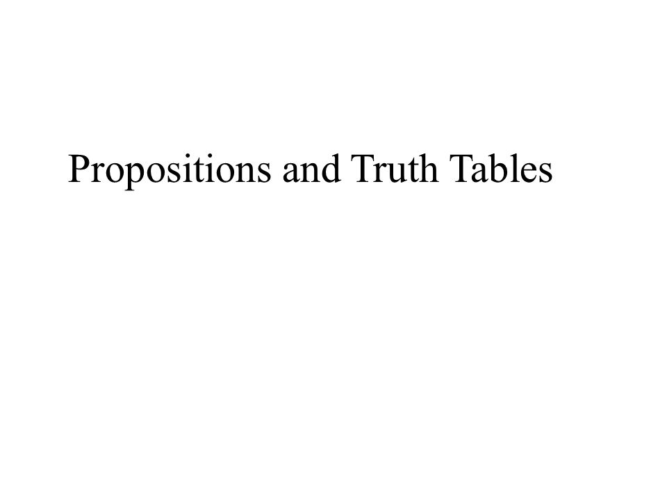 Propositions and Truth Tables