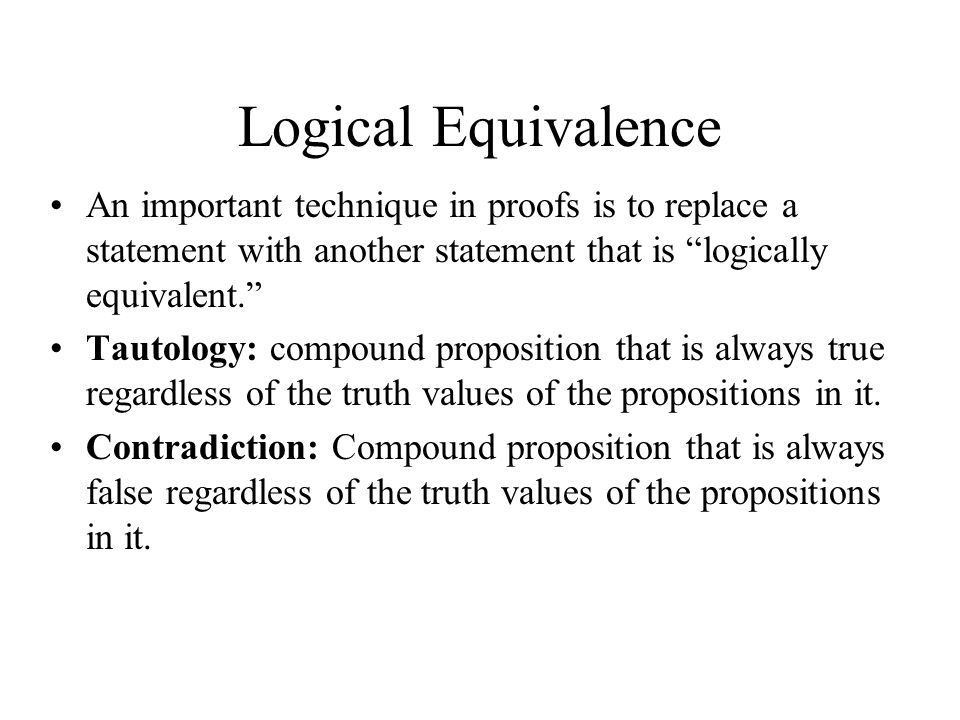 Logical Equivalence An important technique in proofs is to replace a statement with another statement that is logically equivalent.