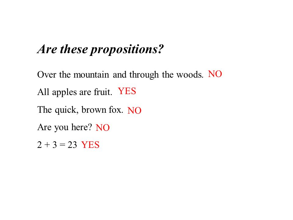Are these propositions Over the mountain and through the woods.