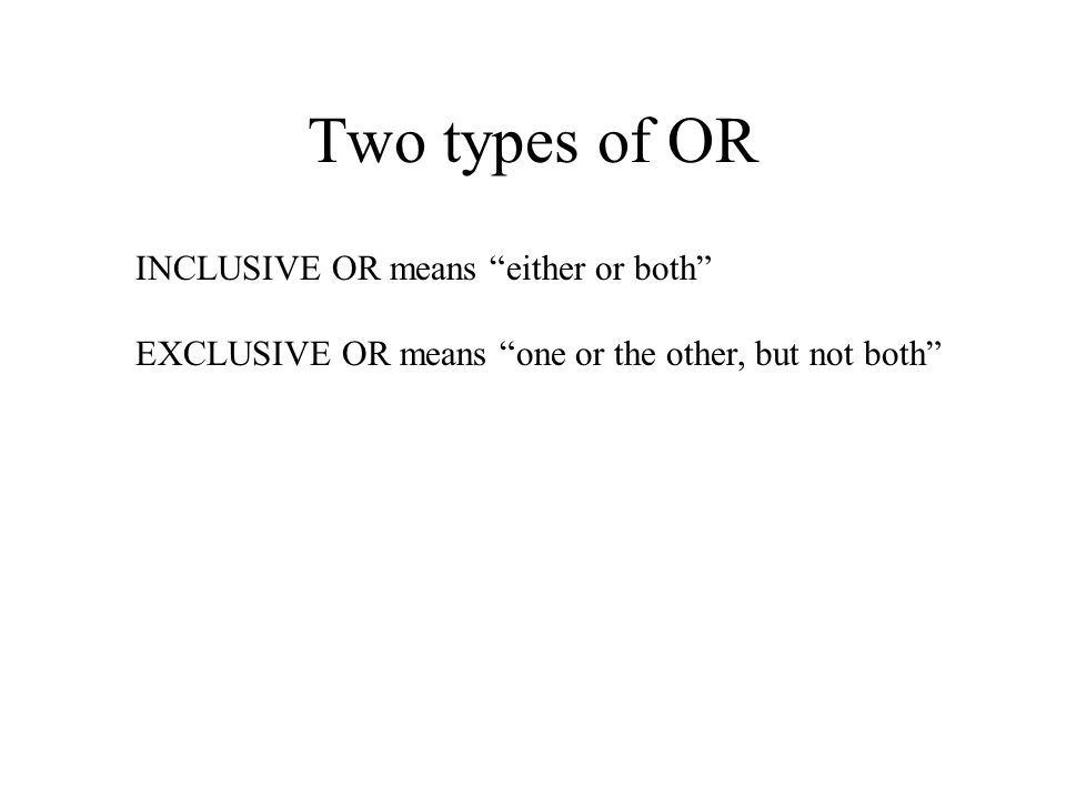 Two types of OR INCLUSIVE OR means either or both