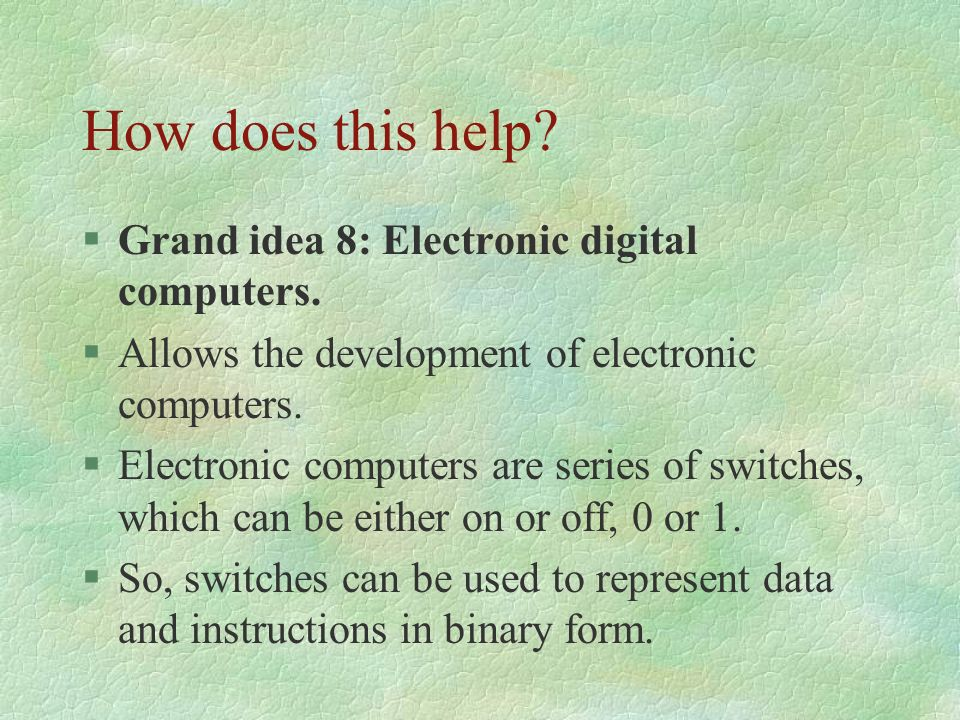 How does this help Grand idea 8: Electronic digital computers.