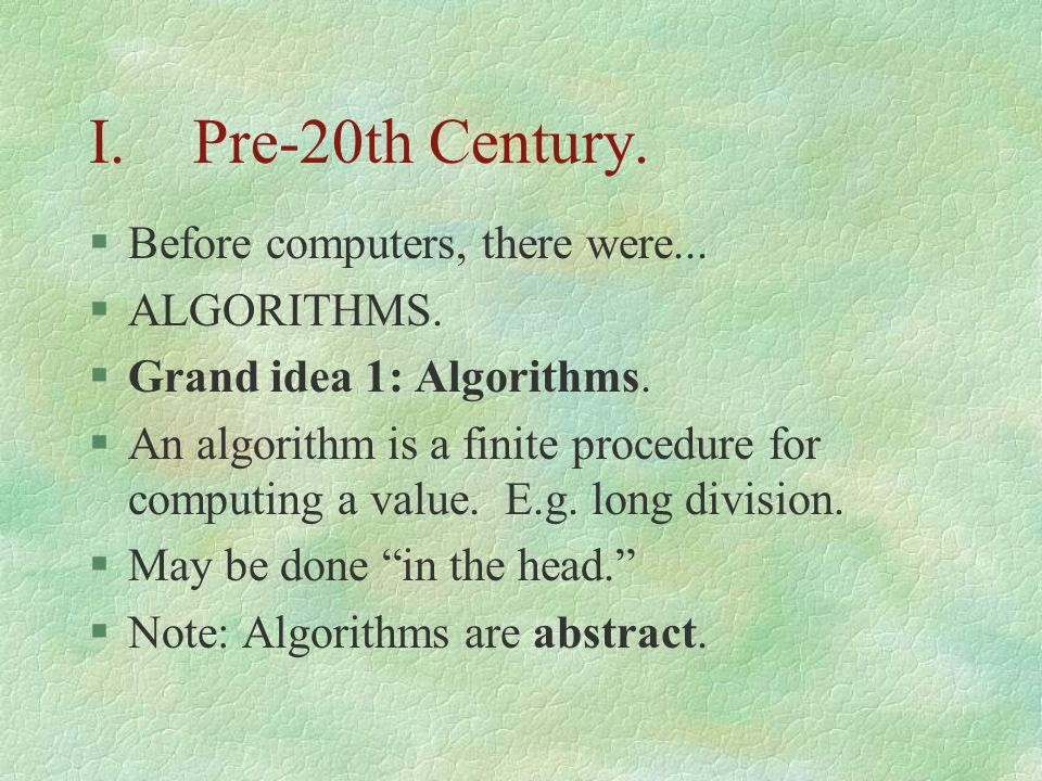 I. Pre-20th Century. Before computers, there were... ALGORITHMS.