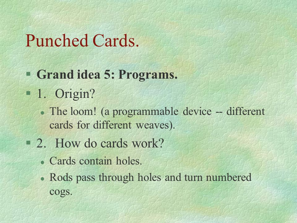 Punched Cards. Grand idea 5: Programs. 1. Origin