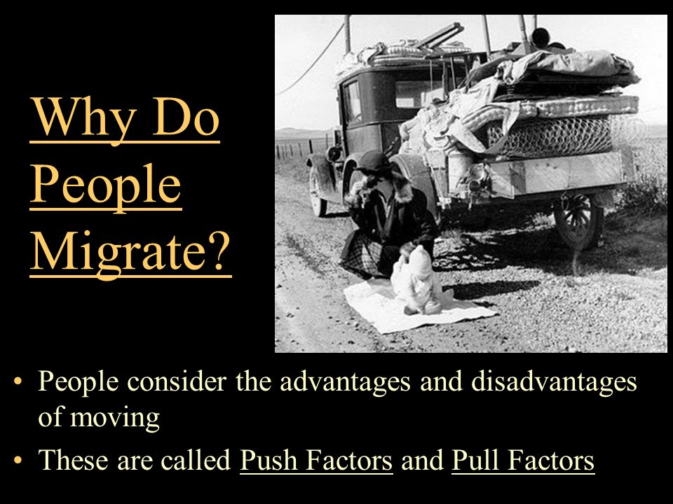 Why Do People Migrate. People consider the advantages and disadvantages of moving.