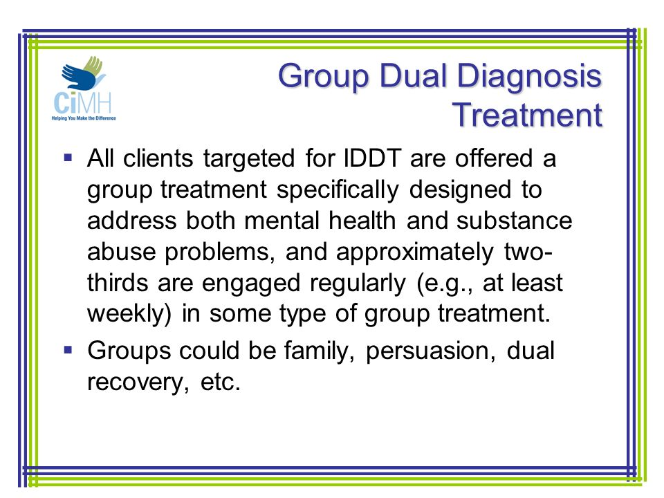 ... treatment. Groups could be family, persuasion, dual recovery, etc